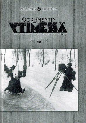Sedergren Jari - Kippola Ilkka - Dokumentin ytimessä - Suomalaisen dokumentti- ja lyhytelokuvan historia 1904-1944