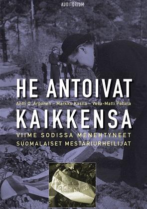 Arponen O. Antti et al. - He antoivat kaikkensa - Viime sodissa menehtyneet suomalaiset mestariurheilijat