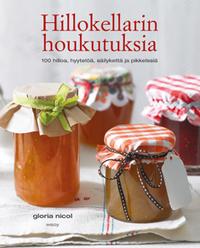 Nicol Gloria - Hillokellarin houkutuksia - 100 hilloa, hyytelöä, säilykettä ja pikkelssiä