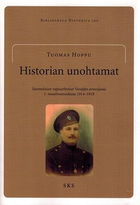 Hoppu Tuomas - Historian unohtamat - Suomalaiset vapaaehtoiset Venäjän armeijassa 1. maailmansodassa 1914-1918