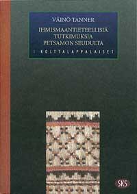 Tanner Väinö - Ihmismaantieteellisiä tutkimuksia Petsamon seudulta - I Kolttalappalaiset