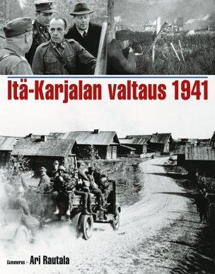 Rautala Ari - Itä-Karjalan valtaus 1941