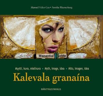 Velez Cea Manuel - Waenerberg Annika - Kalevala granaina - Myytti, kuva, mielikuva
