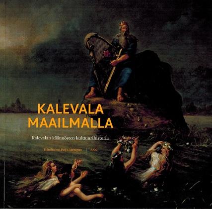 Aarnipuu Petja (toim.) - Kalevala maailmalla - Kalevalan käännösten kulttuurihistoria