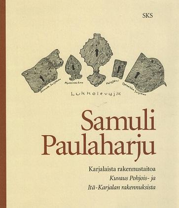 Paulaharju Samuli - Karjalaista rakennustaitoa - Kuvaus Pohjois- ja Itä-Karjalan rakennuksista