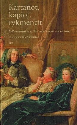Ilmakunnas Johanna - Kartanot, kapiot, rykmentit - Erään aatelissuvun elämäntapa 1700-luvun Ruotsissa