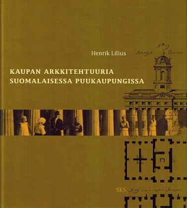 Lilius Henrik - Kaupan arkkitehtuuria suomalaisessa puukaupungissa