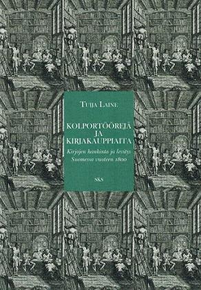 Laine Tuija - Kolportöörejä ja kirjakauppiaita - Kirjojen hankinta ja levitys Suomessa vuoteen 1800