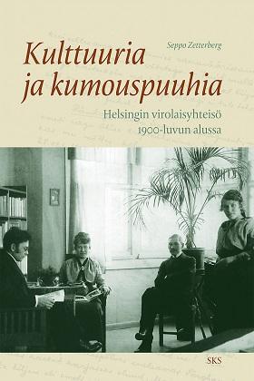 Zetterberg Seppo - Kulttuuria ja kumouspuuhia - Helsingin virolaisyhteisö 1900-luvun alussa