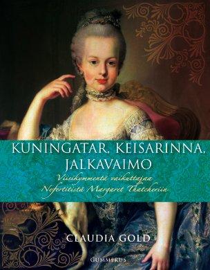 Gold Claudia - Kuningatar, keisarinna, jalkavaimo - 50 vaikuttajaa Nefertitistä Margaret Thatcheriin