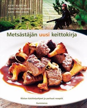 Klötzke Gert - Paulsson Lars - Mörner Torsten - Metsästäjän uusi keittokirja - Riistan käsittelyohjeet ja parhaat reseptit