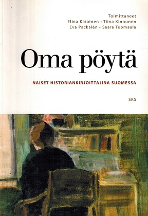 Katainen Elina et al. - Oma pöytä - Naiset historiankirjoittajina Suomessa