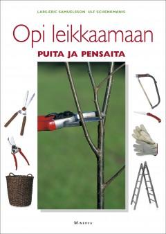 Samuelsson Lars-Erik - Schenkmanis Ulf - Opi leikkaamaan puita ja pensaita