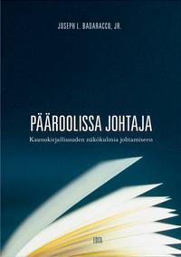 Badaracco Joseph L. Jr - Pääroolissa johtaja - Kaunokirjallisuuden näkökulmia johtamiseen
