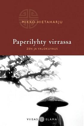 Hietaharju Mikko - Paperilyhty virrassa - Zen ja valokuvaus