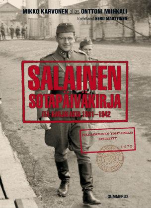 Karvonen Mikko (Onttoni Miihkali) - Marttinen Eero (toim.) - Salainen sotapäiväkirja Itä-Karjalasta 1941-1942