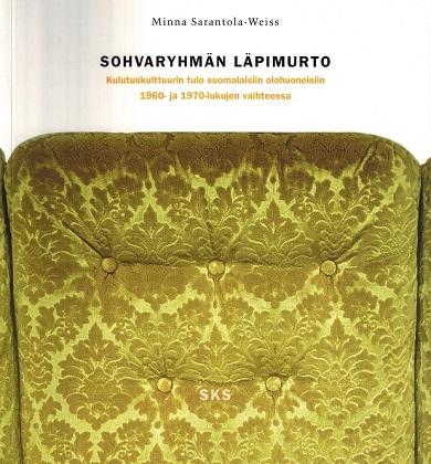 Sarantola-Weiss Minna - Sohvaryhmän läpimurto - Kulutuskulttuurin tulo suomalaisiin olohuoneisiin 1960- ja 1970-lukujen vaihteessa