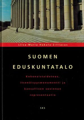 Hakala-Zilliacus - Liisa-Maria - Suomen Eduskuntatalo - Kokonaistaideteos, itsenäisyysmonumentti ja kansallisen sovintopolitiikan representaatio