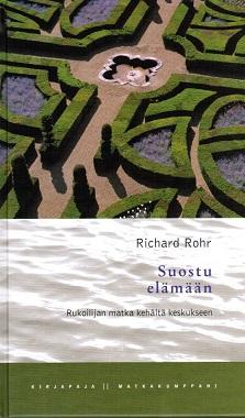 Rohr Richard  - Suostu elämään - Rukoilijan matka kehältä keskukseen