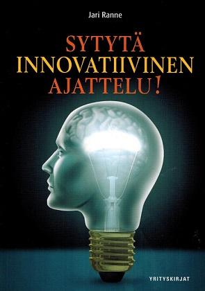 Ranne Jari - Sytytä innovatiivinen ajattelu! - Älä vain haaveile innovatiivisuudesta