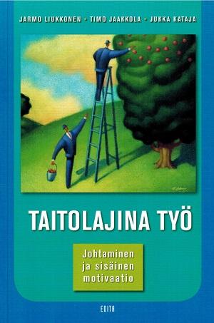 Liukkonen Jarmo - Jaakkola Timo - Kataja Jukka - Taitolajina työ - Johtaminen ja sisäinen motivaatio