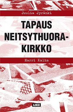 Kalha Harri - Jyränki Juulia - Tapaus Neitsythuorakirkko