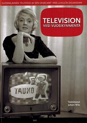Wiio Juhani (toim.) - Television viisi vuosikymmentä - Suomalainen televisio ja sen ohjelmat 1950-luvulta digiaikaan