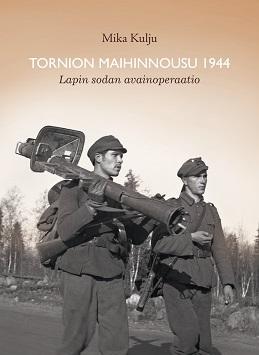 Kulju Mika - Tornion maihinnousu 1944 - Lapin sodan avainoperaatio