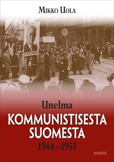 Uola Mikko - Unelma kommunistisesta Suomesta 1944-1953