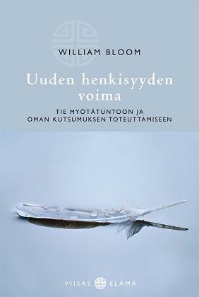 Bloom William - Uuden henkisyyden voima - Tie myötätuntoon ja oman kutsumuksen toteuttamiseen