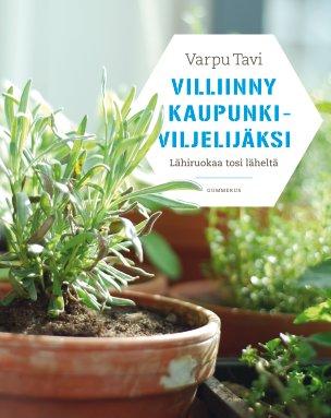 Tavi Varpu - Villiinny kaupunkiviljelijäksi - Lähiruokaa tosi läheltä