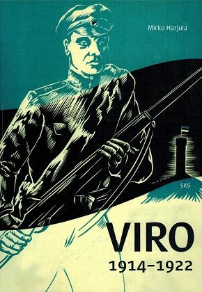 Harjula Mirko - Viro 1914-1922 - Maailmansota, vallankumoukset, itsenäistyminen ja vapaussota