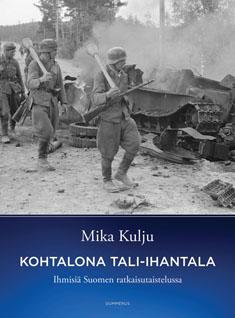 Kulju Mika - Kohtalona Tali-Ihantala - Ihmisiä Suomen ratkaisutaistelussa