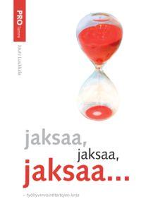 Luukkala Jouni - Jaksaa, jaksaa, jaksaa... - Työhyvinvointitaitojen kirja