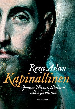 Aslan Reza - Kapinallinen - Jeesus Nasaretilaisen aika ja elämä