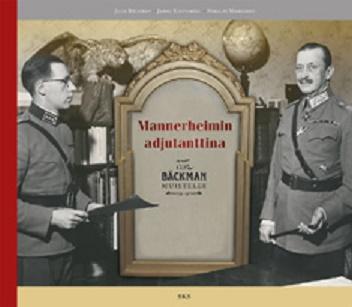 Bäckman Juha - Koivumäki Jarno - Marschan Nikolai - Mannerheimin adjutanttina - O. R. Bäckman muistelee