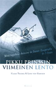 Triebel Claas - Gartzen Lino von - Pikku Prinssin viimeinen lento - Mitä tapahtui Antoine de Saint-Exupérylle 31.7.1944
