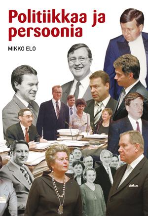Elo Mikko - Politiikkaa ja persoonia