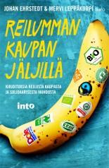 Ehrstedt Johan - Leppäkorpi Mervi (toim.) - Reilumman kaupan jäljillä - Kirjoituksia reilusta kaupasta ja solidaarisesta vaihdosta