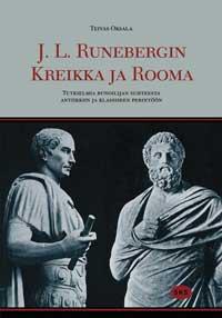 Oksala Teivas - J. L. Runebergin Kreikka ja Rooma - Tutkielmia runoilijan suhteesta antiikkiin ja klassiseen perintöön