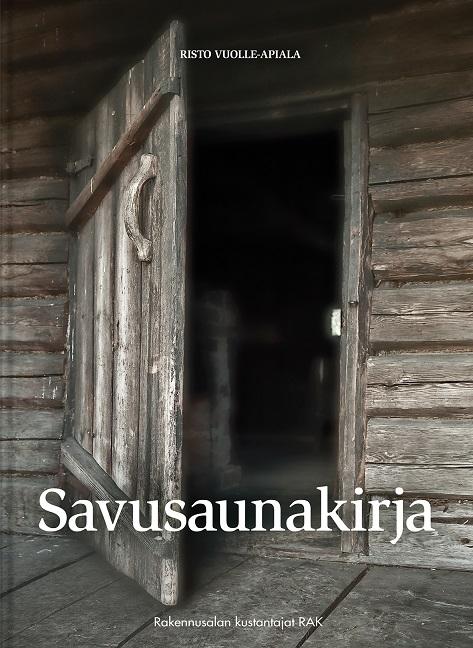 Vuolle-Apiala Risto - Savusaunakirja - Perinteisten savusaunojen suunnittelu ja rakentaminen
