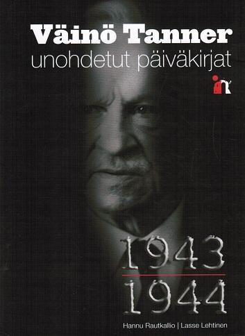 Rautkallio Hannu - Lehtinen Lasse (toim.) - Väinö Tannerin unohdetut päiväkirjat 1943-1944