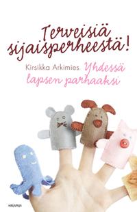 Arkimies Kirsikka - Terveisiä sijaisperheestä! - Yhdessä lapsen parhaaksi