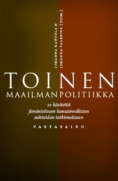 Kantola Johanna - Valenius Johanna (toim.) - Toinen maailmanpolitiikka - 10 käsitettä feministiseen kansainvälisten suhteiden tutkimukseen