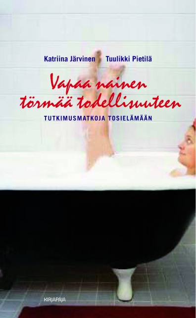 Järvinen Katriina - Pietilä Tuulikki - Vapaa nainen törmää todellisuuteen - Tutkimusmatkoja tosielämään