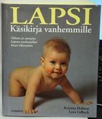Lapsi - käsikirja vanhemmille - odotus ja synnytys. Lapsen ensimmäiset kuusi elinvuotta