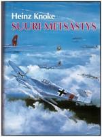 Suuri metsästys - Heinz Knoken muistelmat ovat harvinainen kuvaus länsirintamalla palvelleen lentäjän vaiheista