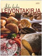 Joka kodin leivontakirja - Kotileipurin tieto- ja taitopaketti: leivonnan raaka-aineet, tekniikat ja valmistusohjeet