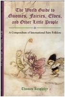 The World Guide to Gnomes, Fairies, Elves and Other Little People ( peikot haltiat keijut kääpiöt)