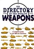 The Directory of the World's Weapons - A Complete Guide to over 600 War Machines